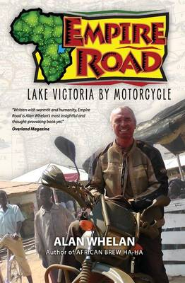Empire Road - Lake Victoria by Motorcycle by Alan Whelan