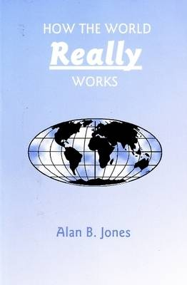 How the World Really Works by Alan B. Jones