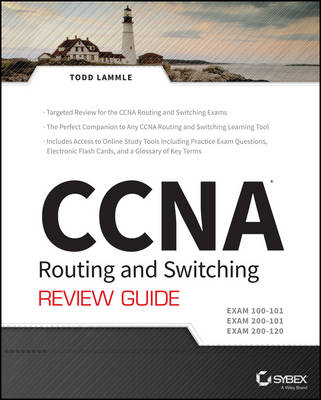 CCNA Routing and Switching Review Guide: Exams 100-101, 200-101, and 200-120 by Todd Lammle