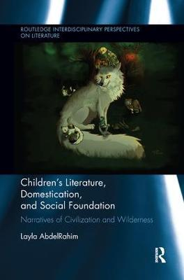 Children's Literature, Domestication, and Social Foundation by Layla AbdelRahim