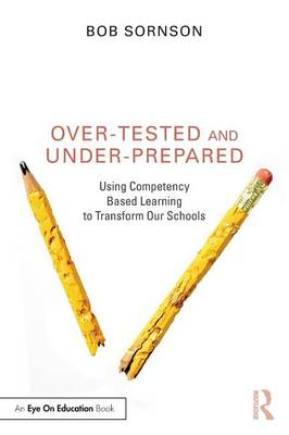 Over-Tested and Under-Prepared by Bob Sornson