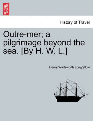 Outre-Mer; A Pilgrimage Beyond the Sea. [By H. W. L.] by Henry Wadsworth Longfellow
