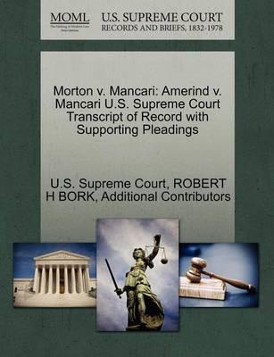 Morton V. Mancari: Amerind V. Mancari U.S. Supreme Court Transcript of Record with Supporting Pleadings by Robert H Bork