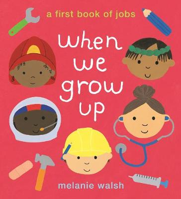 When We Grow Up: A First Book of Jobs by Melanie Walsh