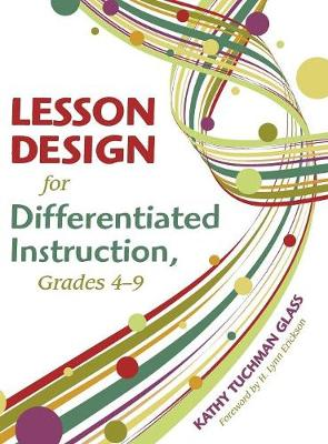 Lesson Design for Differentiated Instruction, Grades 4-9 by Kathy Tuchman Glass