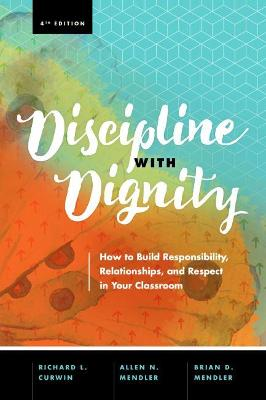 Discipline with Dignity, 4th Edition by Richard L Curwin