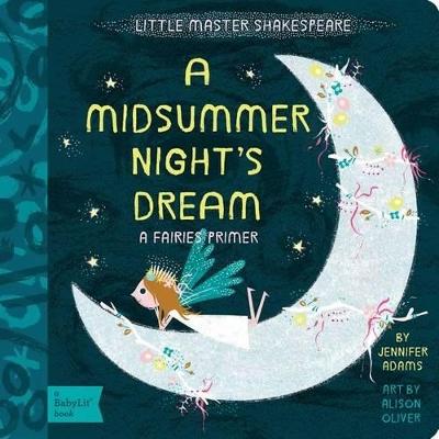 Little Master Shakespeare: A Midsummer Night's Dream: A Fairies Primer by Jennifer Adams