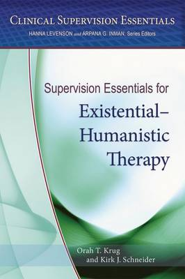Supervision Essentials for Existential-Humanistic Therapy by Kirk J. Schneider