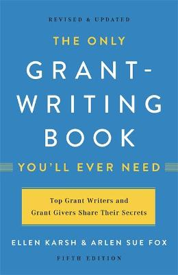 The Only Grant-Writing Book You'll Ever Need (Fifth Edition) by Arlen Fox