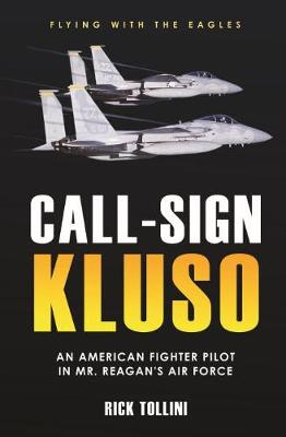Call Sign Kluso: The Story of an American Fighter Pilot in Mr. Reagan's Air Force by Rick Tollini