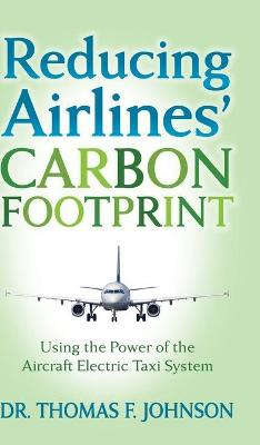 Reducing Airlines' Carbon Footprint: Using the Power of the Aircraft Electric Taxi System by Dr. Thomas F. Johnson