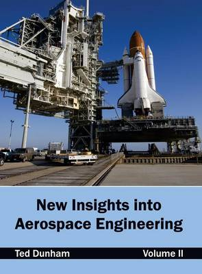 New Insights Into Aerospace Engineering: Volume II by Ted Dunham