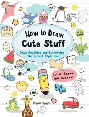 How to Draw Cute Stuff by Angela Nguyen