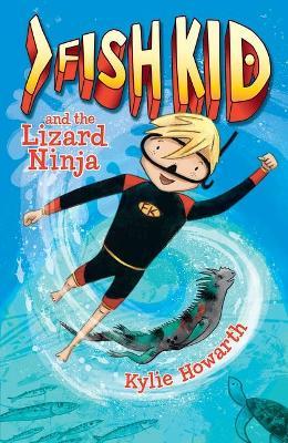 Fish Kid and the Lizard Ninja by Kylie Howarth