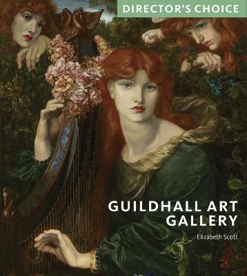 Guildhall Art Gallery: Director's Choice by Elizabeth Scott