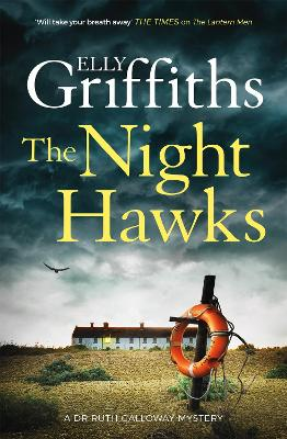 The Night Hawks: Dr Ruth Galloway Mysteries 13 by Elly Griffiths