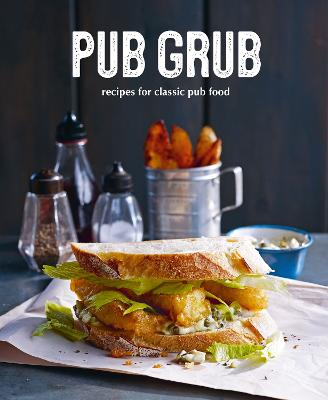 Pub Grub: Recipes for Classic Comfort Food by Ryland Peters & Small