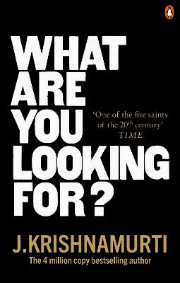 What Are You Looking For? by J. Krishnamurti