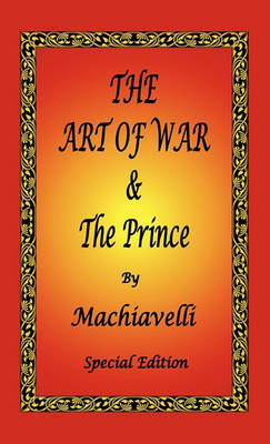 Art of War & the Prince by Machiavelli - Special Edition by Niccolo Machiavelli