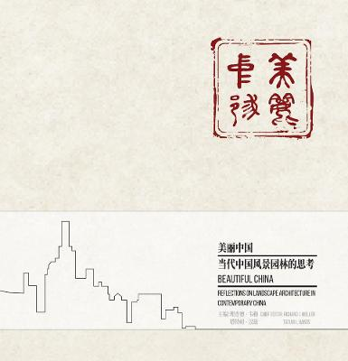 Beautiful China: Reflections on Landscape Architecture in Contemporary China book