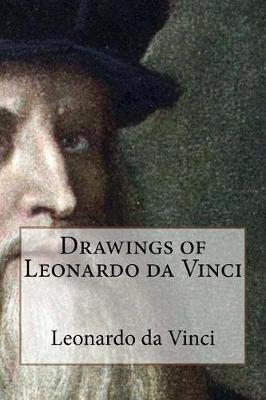 Drawings of Leonardo Da Vinci by Leonardo Da Vinci