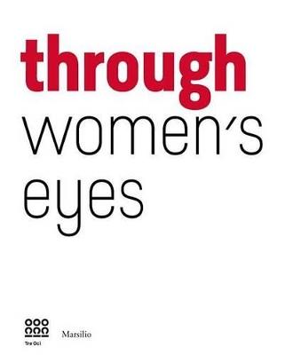 Through Women's Eye by Francesca Alfano Miglietti