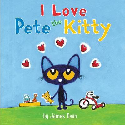 Pete the Kitty: I Love Pete the Kitty by James Dean