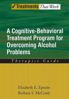 Overcoming Alcohol Use Problems: Therapist Guide by Elizabeth E. Epstein