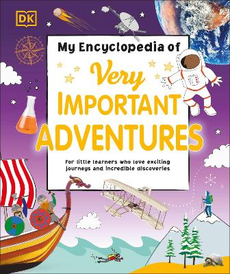 My Encyclopedia of Very Important Adventures: For little learners who love exciting journeys and incredible discoveries by DK
