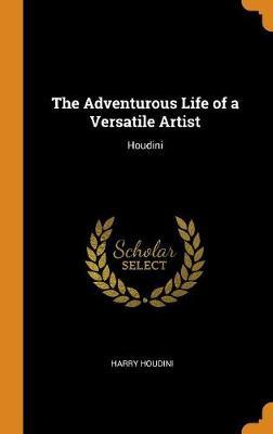 The Adventurous Life of a Versatile Artist: Houdini book