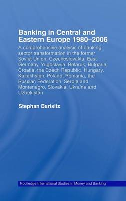 Banking in Central and Eastern Europe 1980-2006 by Stephan Barisitz
