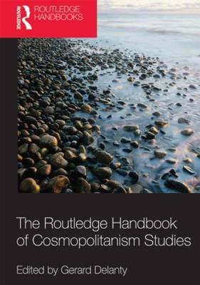 Routledge Handbook of Cosmopolitanism Studies by Gerard Delanty