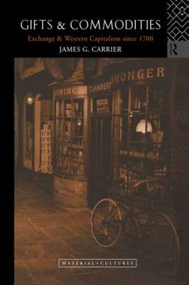 Gifts and Commodities by James G. Carrier