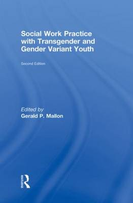 Social Work Practice with Transgender and Gender Variant Youth by Gerald P. Mallon