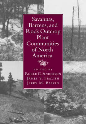 Savannas, Barrens, and Rock Outcrop Plant Communities of North America by Roger C. Anderson
