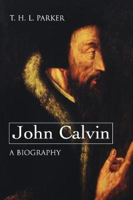 John Calvin--A Biography by T. H. L. Parker