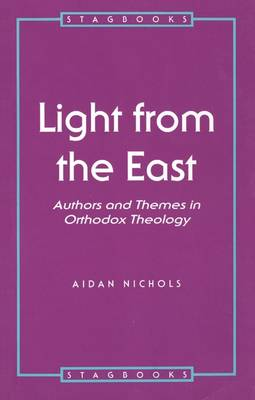 Light from the East: Authors & Themes in Orthodox Theology by Aidan Nichols