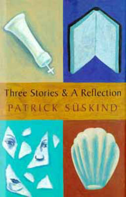 Three Stories and a Reflection by Patrick Suskind