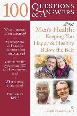 100 Questions  &  Answers About Men's Health: Keeping You Happy  &  Healthy Below The Belt by Pamela Ellsworth