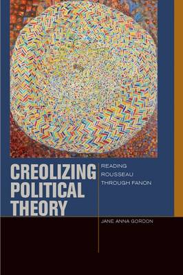 Creolizing Political Theory by Jane Anna Gordon