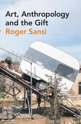 Art, Anthropology and the Gift by Roger Sansi