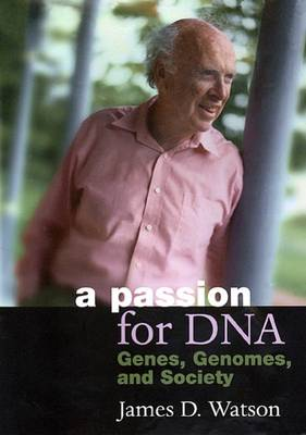 A Passion for DNA by James D. Watson