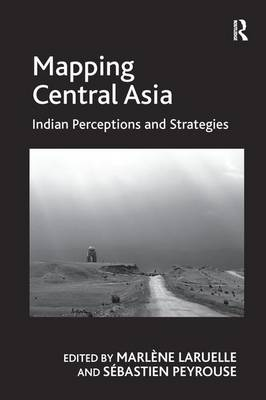 Mapping Central Asia: Indian Perceptions and Strategies by Dr. Sebastien Peyrouse