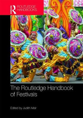 The Routledge Handbook of Festivals by Judith Mair