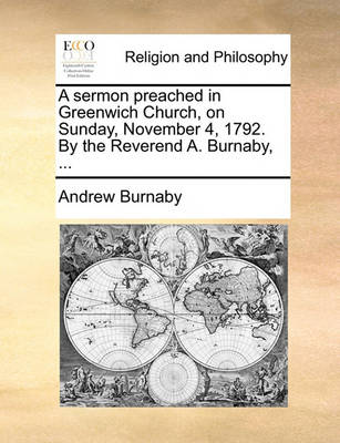 A Sermon Preached in Greenwich Church, on Sunday, November 4, 1792. by the Reverend A. Burnaby, ... by Andrew Burnaby