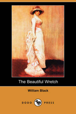 Beautiful Wretch (Dodo Press) by William Black
