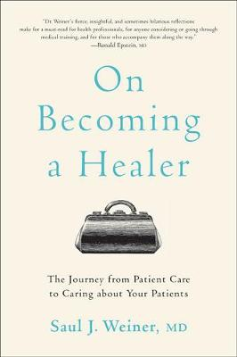 On Becoming a Healer: The Journey from Patient Care to Caring about Your Patients book