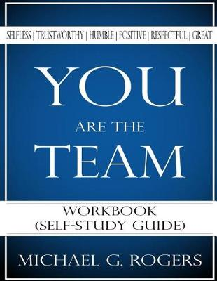 You Are the Team Workbook by Michael G. Rogers