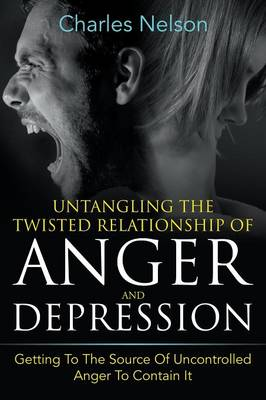 Untangling the Twisted Relationship of Anger and Depression by Charles Nelson