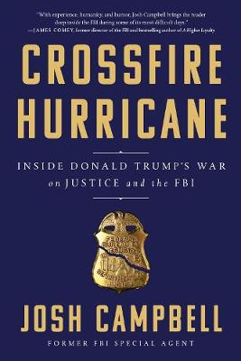 Crossfire Hurricane: Inside Donald Trump's War on Justice and the FBI by Josh Campbell